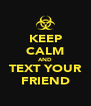 KEEP CALM AND TEXT YOUR FRIEND - Personalised Poster A4 size