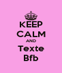 KEEP CALM AND Texte Bfb - Personalised Poster A4 size