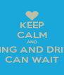 KEEP CALM AND TEXTING AND DRIVING CAN WAIT - Personalised Poster A4 size