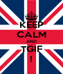 KEEP CALM AND TGIF ! - Personalised Poster A4 size