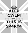 KEEP CALM AND TH1S 1S SP4RT4 - Personalised Poster A4 size
