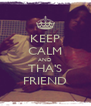 KEEP CALM AND THA'S FRIEND - Personalised Poster A4 size