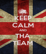 KEEP CALM AND THA TEAM - Personalised Poster A4 size
