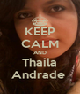 KEEP CALM AND Thaila Andrade  - Personalised Poster A4 size