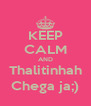 KEEP CALM AND Thalitinhah Chega ja;) - Personalised Poster A4 size