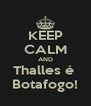 KEEP CALM AND Thalles é  Botafogo! - Personalised Poster A4 size