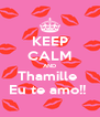 KEEP CALM AND Thamille  Eu te amo!!  - Personalised Poster A4 size