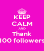 KEEP CALM AND Thank 100 followers - Personalised Poster A4 size