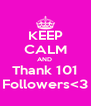 KEEP CALM AND  Thank 101 Followers<3 - Personalised Poster A4 size