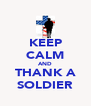 KEEP CALM AND THANK A SOLDIER - Personalised Poster A4 size