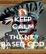 KEEP CALM AND THANK  BASED GOD - Personalised Poster A4 size