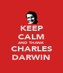 KEEP CALM AND THANK CHARLES DARWIN - Personalised Poster A4 size