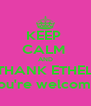 KEEP  CALM  AND THANK ETHEL You're welcome! - Personalised Poster A4 size