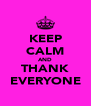 KEEP CALM AND THANK EVERYONE - Personalised Poster A4 size