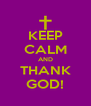 KEEP CALM AND THANK GOD! - Personalised Poster A4 size