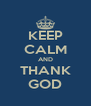 KEEP CALM AND THANK GOD - Personalised Poster A4 size