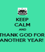 KEEP CALM AND THANK GOD FOR  ANOTHER YEAR!  - Personalised Poster A4 size
