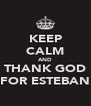 KEEP CALM AND THANK GOD FOR ESTEBAN - Personalised Poster A4 size