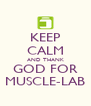 KEEP CALM AND THANK GOD FOR MUSCLE-LAB - Personalised Poster A4 size