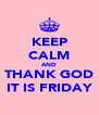 KEEP CALM AND THANK GOD IT IS FRIDAY - Personalised Poster A4 size