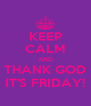 KEEP CALM AND THANK GOD IT'S FRIDAY! - Personalised Poster A4 size