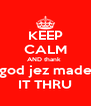 KEEP CALM AND thank  god jez made IT THRU - Personalised Poster A4 size