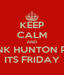 KEEP CALM AND THANK HUNTON PARK ITS FRIDAY - Personalised Poster A4 size