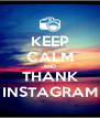 KEEP CALM AND THANK INSTAGRAM - Personalised Poster A4 size