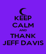 KEEP CALM AND THANK JEFF DAVIS - Personalised Poster A4 size