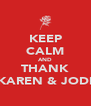 KEEP CALM AND THANK KAREN & JODI - Personalised Poster A4 size