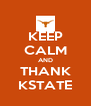 KEEP CALM AND THANK KSTATE - Personalised Poster A4 size