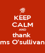 KEEP CALM AND thank  ms O'sullivan - Personalised Poster A4 size