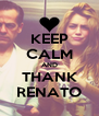 KEEP CALM AND THANK RENATO - Personalised Poster A4 size