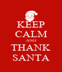KEEP CALM AND THANK SANTA - Personalised Poster A4 size