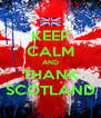 KEEP CALM AND THANK SCOTLAND - Personalised Poster A4 size