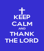 KEEP CALM AND THANK THE LORD - Personalised Poster A4 size