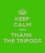 KEEP CALM AND THANK  THE TRIPODS - Personalised Poster A4 size