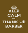 KEEP CALM AND THANK UR BARBER - Personalised Poster A4 size