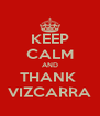 KEEP CALM AND THANK  VIZCARRA - Personalised Poster A4 size