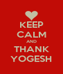KEEP CALM AND THANK YOGESH - Personalised Poster A4 size