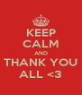 KEEP CALM AND THANK YOU ALL <3 - Personalised Poster A4 size