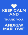 KEEP CALM AND THANK YOU, ANDREW MARLOWE - Personalised Poster A4 size
