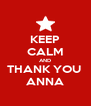 KEEP CALM AND THANK YOU  ANNA - Personalised Poster A4 size