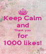 Keep Calm and Thank you  for 1000 likes! - Personalised Poster A4 size