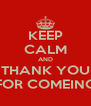 KEEP CALM AND THANK YOU FOR COMEING - Personalised Poster A4 size