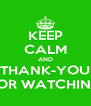 KEEP CALM AND THANK-YOU FOR WATCHING - Personalised Poster A4 size