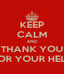 KEEP CALM AND THANK YOU FOR YOUR HELP - Personalised Poster A4 size