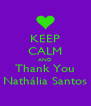 KEEP CALM AND Thank You Nathália Santos - Personalised Poster A4 size