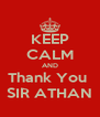 KEEP CALM AND Thank You  SIR ATHAN - Personalised Poster A4 size