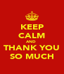 KEEP CALM AND  THANK YOU SO MUCH - Personalised Poster A4 size